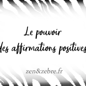 Article-affirmations-positives-Zen-Zebre-Audrey-Janvier-Image-Title