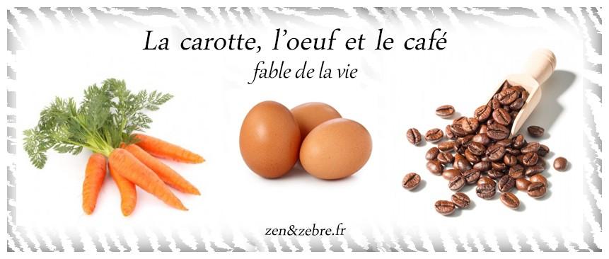 Fable-La -carotte-l-oeuf-et-le(cafe-zen-et-zebre