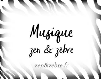 La musique Zen et zèbre pour les hypersensibles - coup de coeur