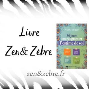 Chronique du livrede Valérie Richard, 30 jours pour augmenter l'estime de soi, sur le site zen et zèbre