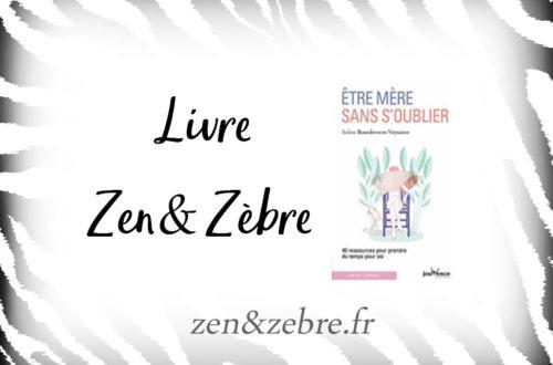 Chronique du livre de Soline Bourdeverre-Veyssiere, Etre mère sans s'oublier , sur le site zen et zèbre