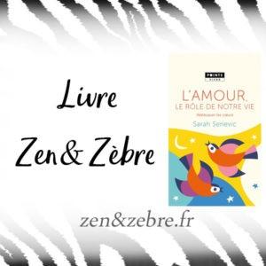 livre zen et zebre - l'amour, le role de notre vie de sarah serievic - lecture de développement personnel