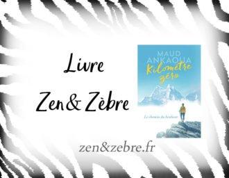 Chronique du livre Kilomètre zéro de Maud Ankaoua – roman de développement personnel par Zen et Zèbre