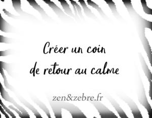 Article Créer un coin de retour au calme-Zen et Zebre- par Audrey-Janvier-Image-Title