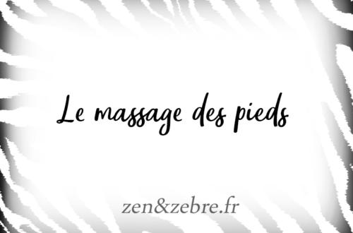 Le massage des pieds - Article Zen & Zèbre