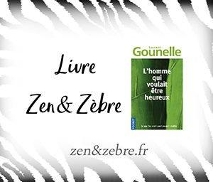 Chronique du livre L'homme qui voulait être heureux de Laurent Gounelle - livre pratique de développement personnel par Zen et Zèbre
