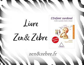 Chronique du livre L'enfant surdoué de Jeanne Siaud-Facchin - livre pratique de développement personnel sur le haut potentiel par Zen et Zèbre