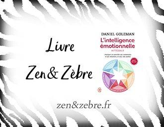 Chronique du livre L'intelligence émotionnelle de Daniel Goleman - livre pratique de développement personnel par Zen et Zèbre