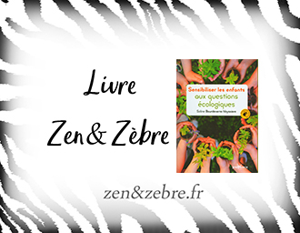 Chronique du livre Sensibiliser les enfants aux questions écologiques de Soline Bourdeverre-Veyssiere - livre pratique sur l'écologie par Zen et Zèbre