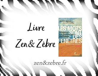 Chronique du livre Les mots sont des fenêtres (ou bien ce sont des murs) de Marshall B-Rosenberg - livre pratique de développement personnel par Zen et Zèbre