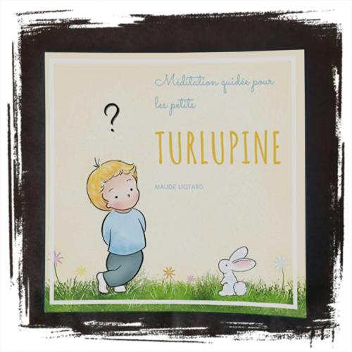 Turlupine: Méditation guidée pour les petitsde Maude Liotard