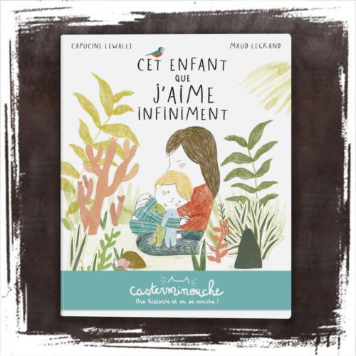 Cet enfant que j'aime infiniment de Capucine Lewalle  (Auteur), Maud Legrand (Illustrations)