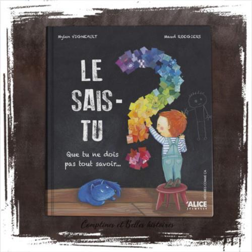 Le sais-tu ? Que tu ne dois pas tout savoir...de Mylen Vigneault  (Auteur), Maud Roegiers (Illustrations)