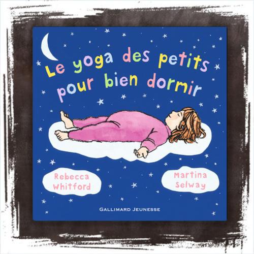 Le yoga des petits pour bien dormir de Rebecca Whitford