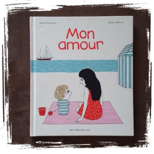 Mon amour de Astrid Desbordes (Auteur), Pauline Martin  (Illustrations)