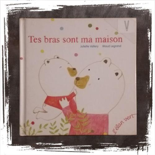 TES BRAS SONT MA MAISON de Juliette Vallery (Auteur), Maud Legrand (Auteur)